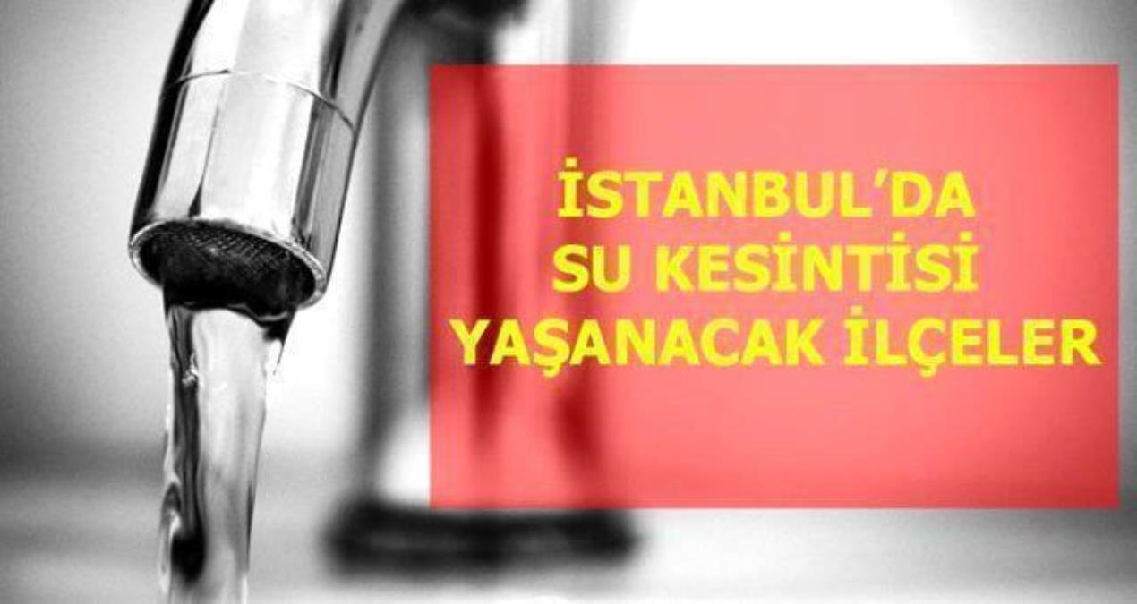 23 Ağustos Pazartesi İstanbul da su kesintisi yaşanacak ilçeler! İstanbul da sular ne zaman gelecek? İstanbul su kesintisi listesi!